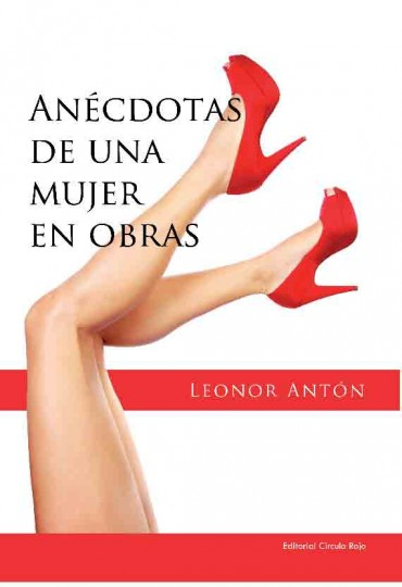 Anécdotas de una mujer en obras de Leonor Antón