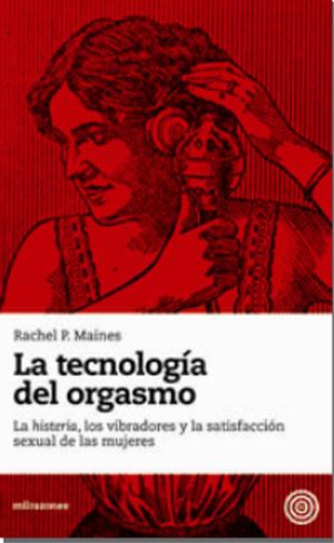 La tecnología del orgasmo de Rachel P. Maines