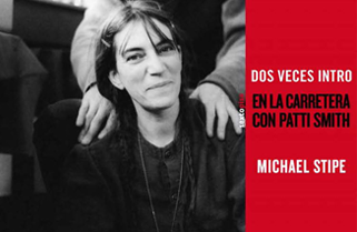Dos veces intro, en la carretera con Patti Smith