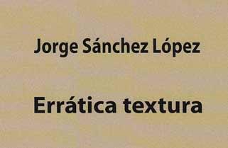 Errática textura, de Jorge Sánchez López