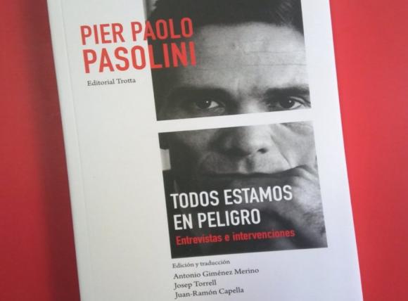 """""""Todos estamos en peligro. Entrevistas e intervenciones"""" de Pier Paolo Pasolini"""