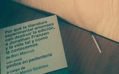 Por qué la literatura experimental amenaza con destruir la edición, a Jonathan Franzen, y la vida tal y como la conocemos de Ben Marcus, con unos pinitos de pedantería de Rubén Martín Giráldez – Ben Marcus / de Rubén Martín Giráldez