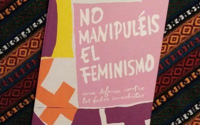 No manipuléis el feminismo de Ana Bernal-Triviño