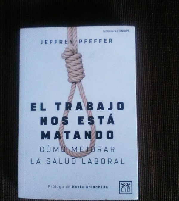 El trabajo nos está matando de Jeffrey Pfeffer