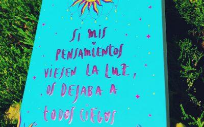 Si mis pensamientos viesen la luz, os dejaba a todos ciegos de Anabel García